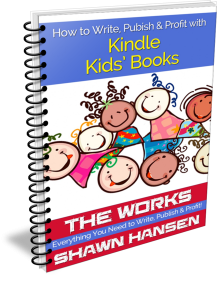How to Write, Publish & Profit with Kindle Kids' Books by Shawn Hansen