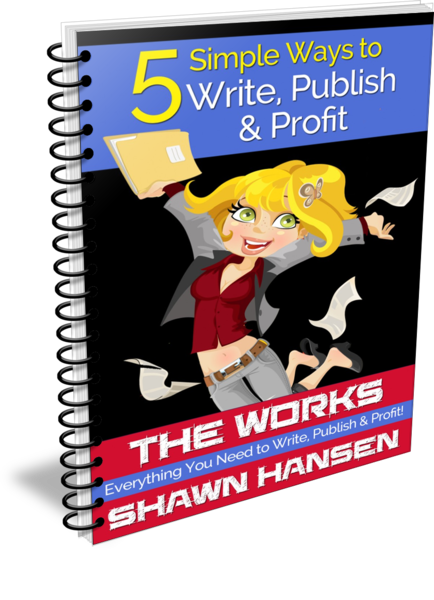 5 Simple Ways to Write, Publish & Profit by Shawn Hansen
