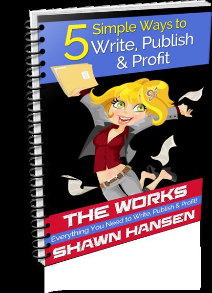 5 Simple Ways to Write, Publish & Profit by Shawn Hansen